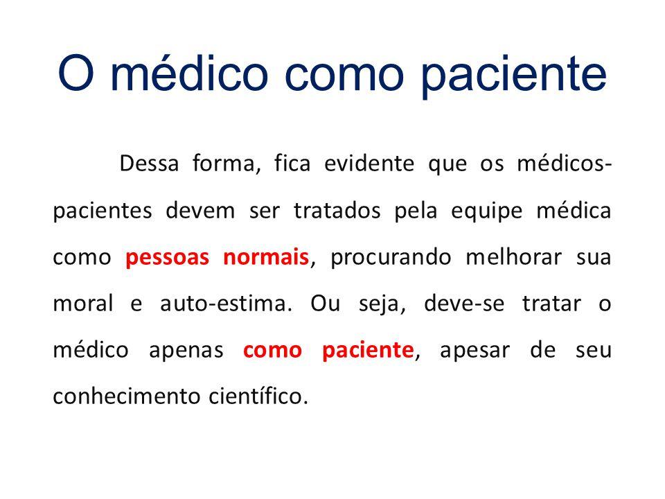 Dessa forma, fica evidente que os médicos- pacientes devem ser tratados pela equipe médica como pessoas normais, procurando melhorar sua moral e auto-estima.
