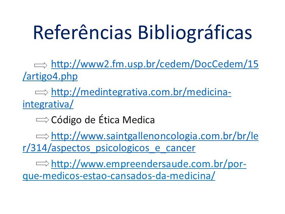 http://www2.fm.usp.br/cedem/DocCedem/15 /artigo4.php http://medintegrativa.com.br/medicina- integrativa/http://medintegrativa.com.br/medicina- integrativa/ Código de Ética Medica http://www.saintgallenoncologia.com.br/br/le r/314/aspectos_psicologicos_e_cancer http://www.empreendersaude.com.br/por- que-medicos-estao-cansados-da-medicina/ Referências Bibliográficas