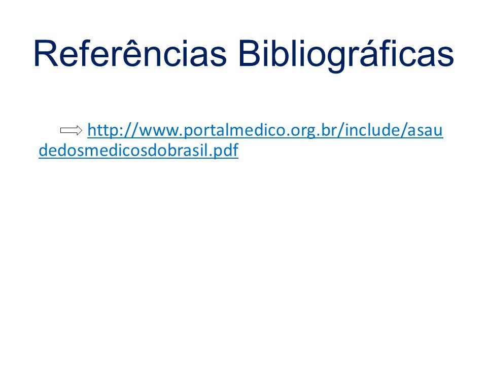 http://www.portalmedico.org.br/include/asau dedosmedicosdobrasil.pdf Referências Bibliográficas