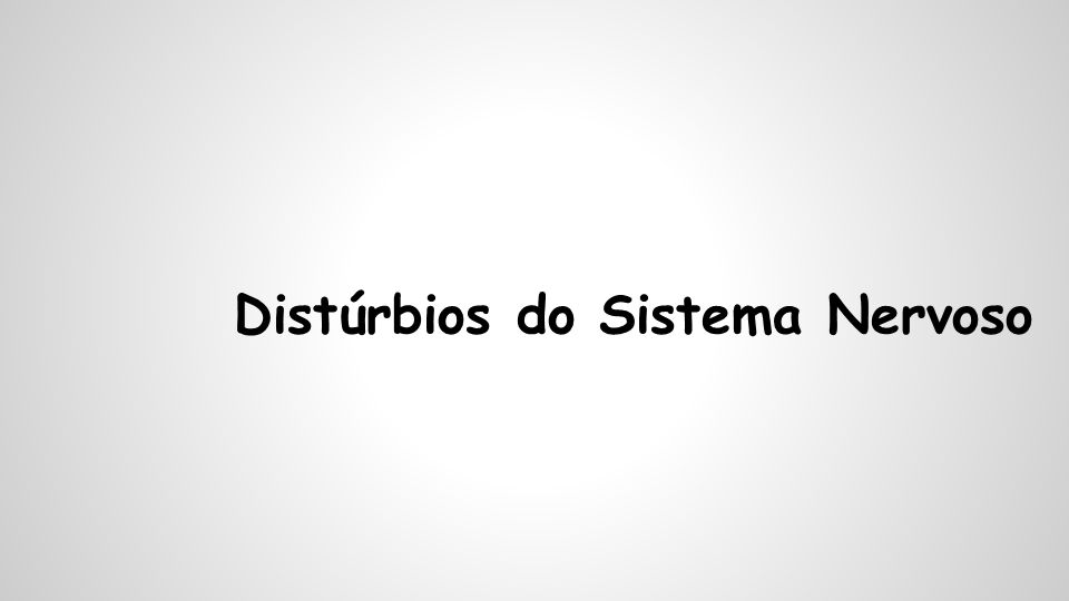 Distúrbios do Sistema Nervoso