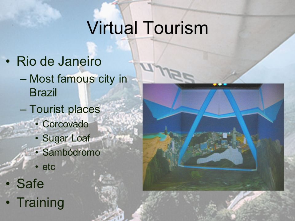 Virtual Tourism Rio de Janeiro –Most famous city in Brazil –Tourist places Corcovado Sugar Loaf Sambódromo etc Safe Training