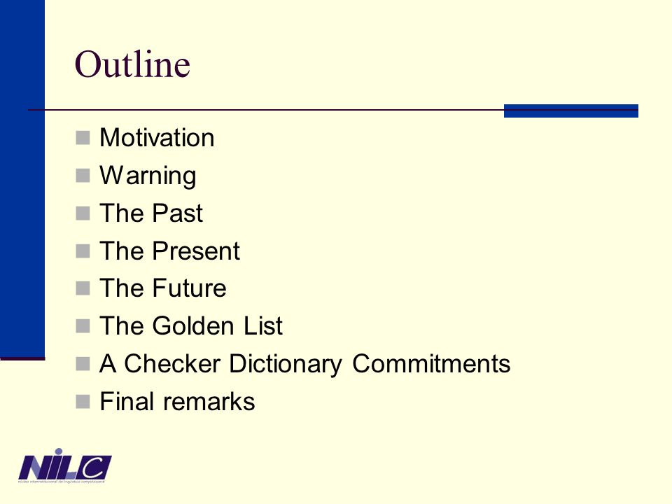 Outline Motivation Warning The Past The Present The Future The Golden List A Checker Dictionary Commitments Final remarks