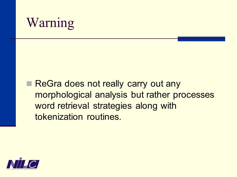 Warning ReGra does not really carry out any morphological analysis but rather processes word retrieval strategies along with tokenization routines.