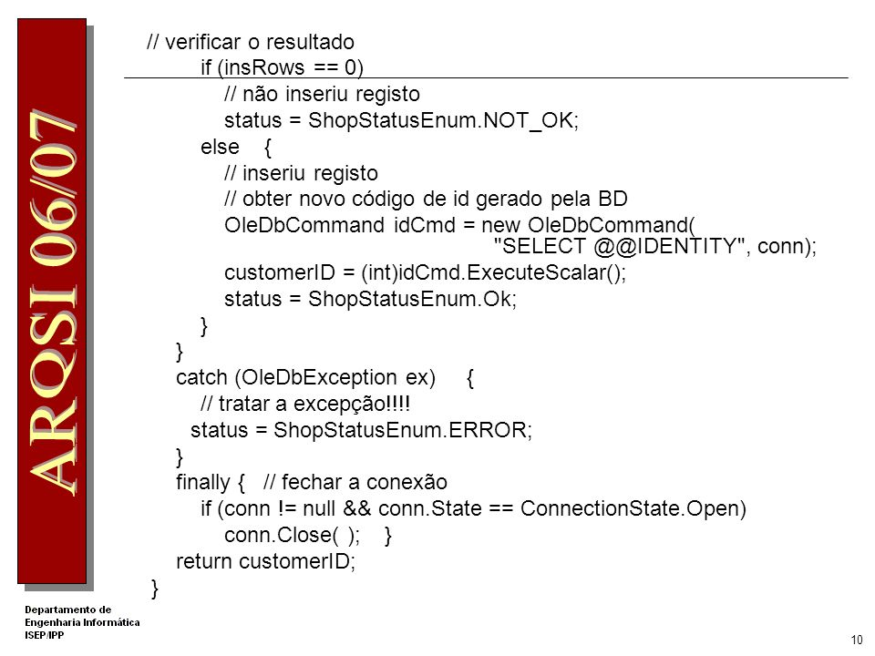 9 // criar comando SQL a executar string sqlCmd = INSERT INTO Customers (Name, Address, PhoneNb, FaxNb, EMail) Values ( , , , , ) ; OleDbCommand cmd = new OleDbCommand(sqlCmd, conn); cmd.Parameters.AddWithValue( name , name); if (address == null || address.Length == 0) cmd.Parameters.AddWithValue( address , DBNull.Value); else cmd.Parameters.AddWithValue( address , address); if (phone == null || phone.Length == 0) cmd.Parameters.AddWithValue( phone , DBNull.Value); else cmd.Parameters.AddWithValue( phone , phone); if (fax == null || fax.Length == 0) cmd.Parameters.AddWithValue( fax , DBNull.Value); else cmd.Parameters.AddWithValue( fax , fax); if (email == null || email.Length == 0) cmd.Parameters.AddWithValue( email , DBNull.Value); else cmd.Parameters.AddWithValue( email , email); // executar o comando // int insRows = cmd.ExecuteNonQuery( );