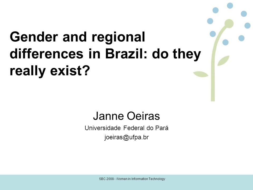 SBC Women in Information Technology Gender and regional differences in Brazil: do they really exist.