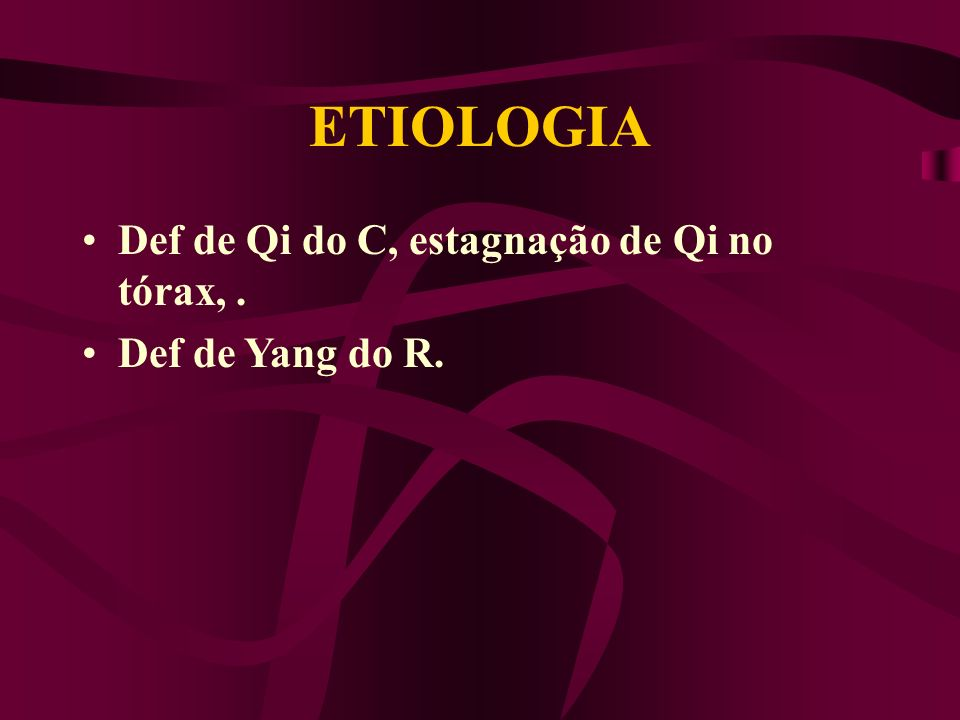 ETIOLOGIA Def de Qi do C, estagnação de Qi no tórax,. Def de Yang do R.