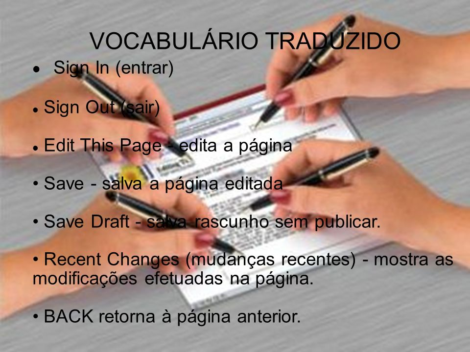 VOCABULÁRIO TRADUZIDO Sign In (entrar) Sign Out (sair) Edit This Page - edita a página Save - salva a página editada Save Draft - salva rascunho sem publicar.