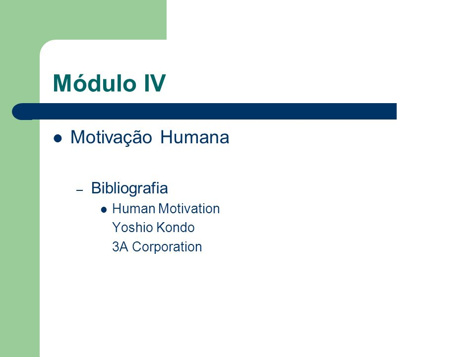 Módulo IV Motivação Humana – Bibliografia Human Motivation Yoshio Kondo 3A Corporation