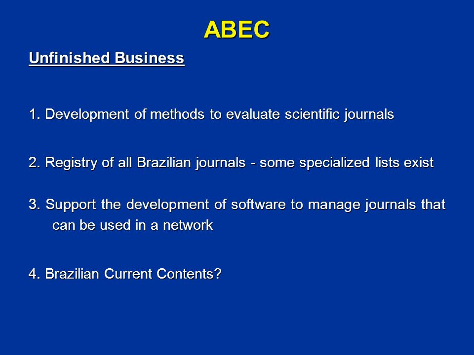 ABEC Unfinished Business 1. Development of methods to evaluate scientific journals 2.