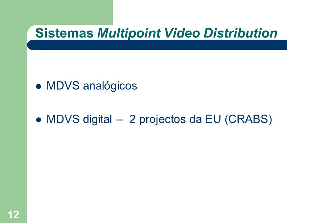 12 Sistemas Multipoint Video Distribution MDVS analógicos MDVS digital – 2 projectos da EU (CRABS)