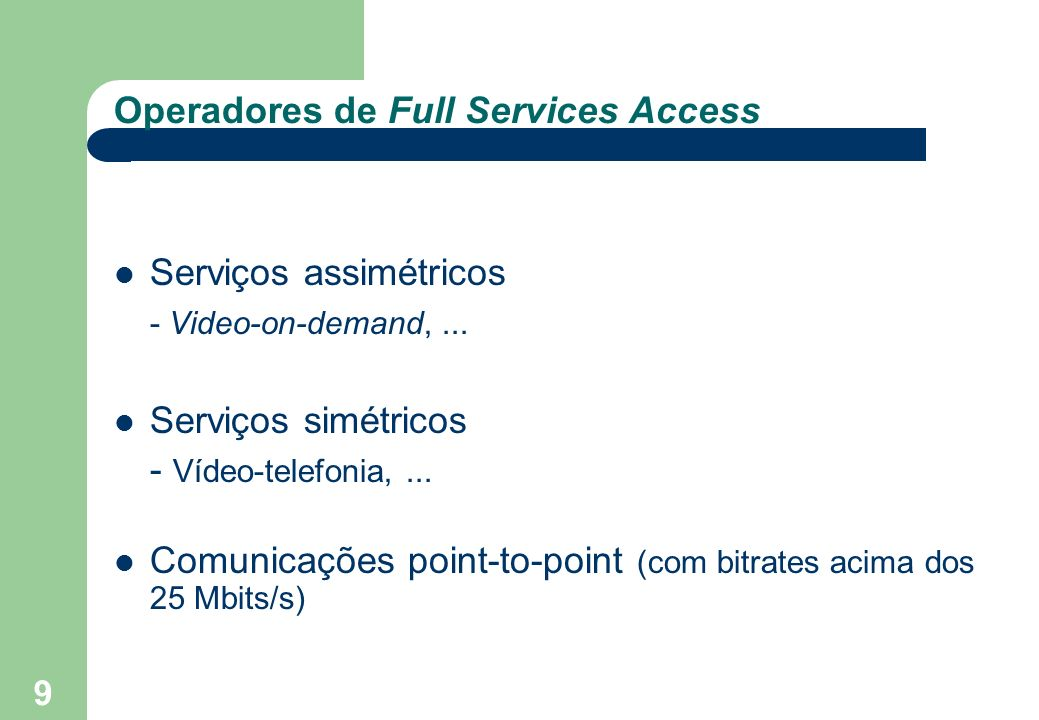 9 Operadores de Full Services Access Serviços assimétricos - Video-on-demand,...