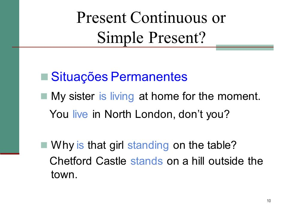 10 Present Continuous or Simple Present.