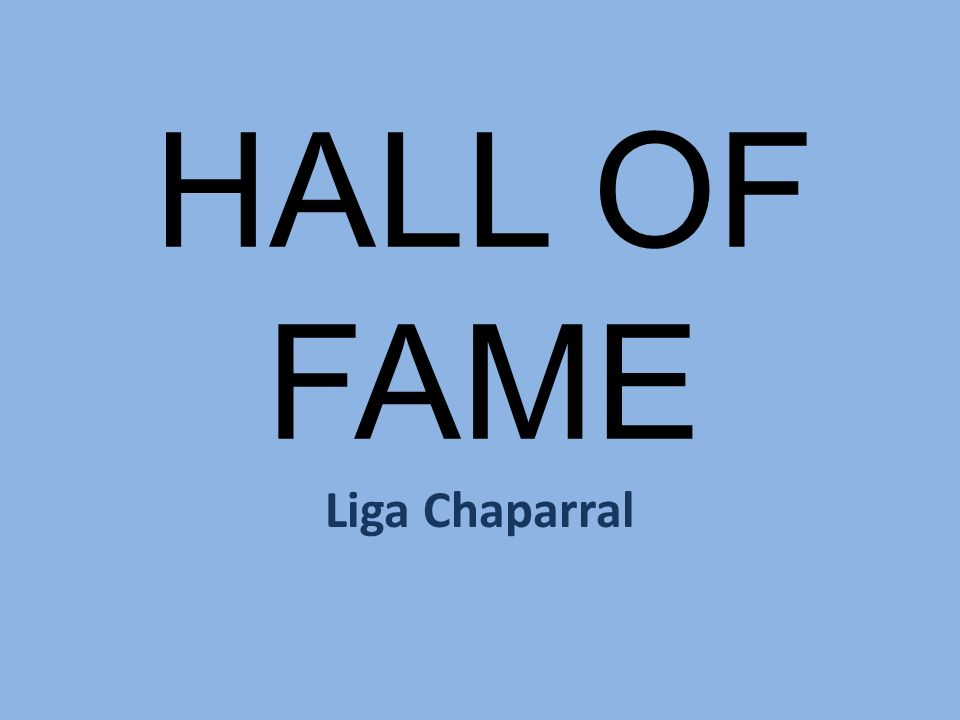 HALL OF FAME Liga Chaparral