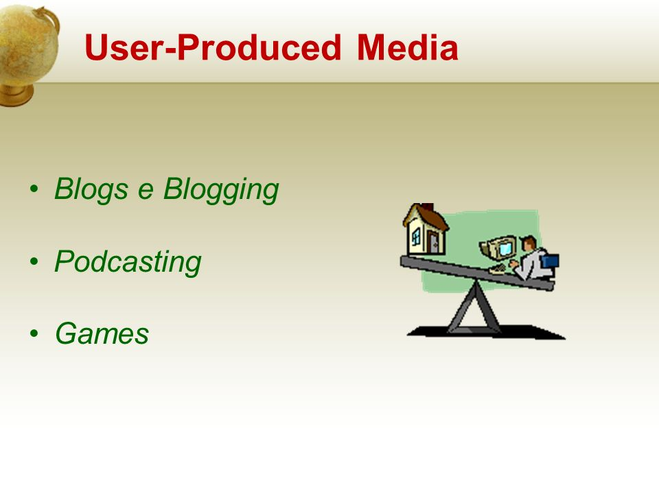 Blogs e Blogging Podcasting Games User-Produced Media