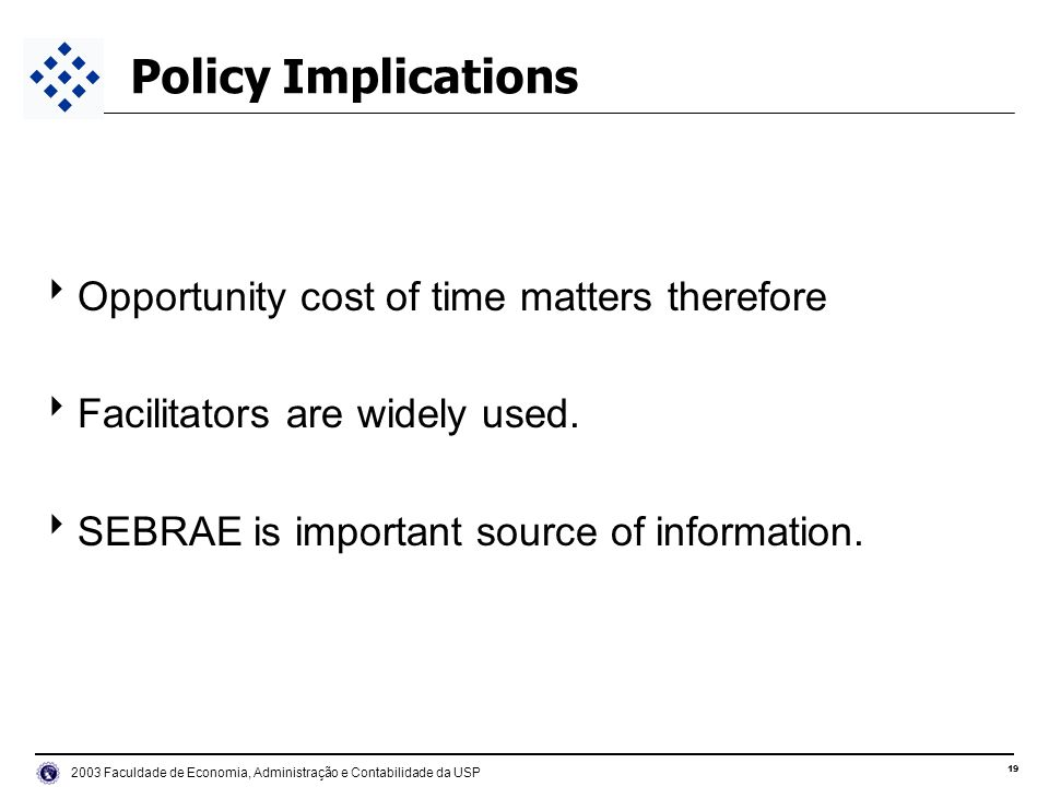 Faculdade de Economia, Administração e Contabilidade da USP Policy Implications Opportunity cost of time matters therefore Facilitators are widely used.