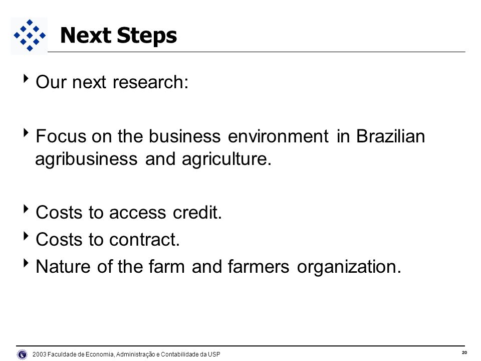 Faculdade de Economia, Administração e Contabilidade da USP Next Steps Our next research: Focus on the business environment in Brazilian agribusiness and agriculture.
