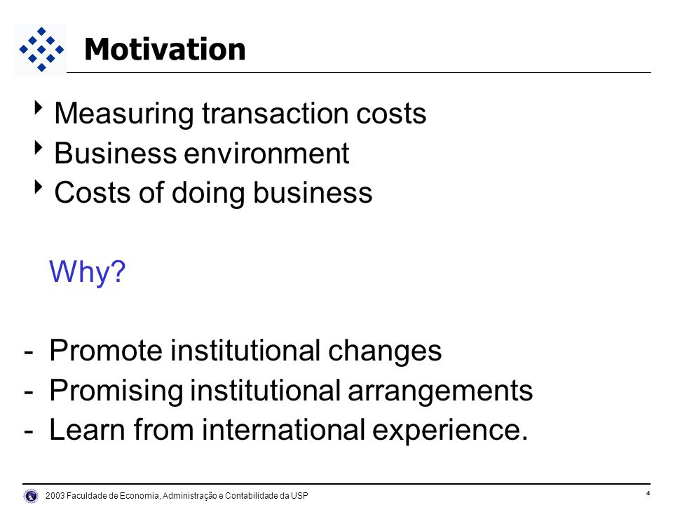 Faculdade de Economia, Administração e Contabilidade da USP Motivation Measuring transaction costs Business environment Costs of doing business Why.