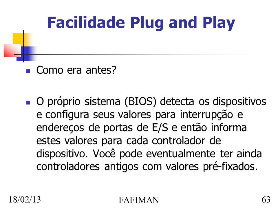 18/02/13 FAFIMAN 63 Facilidade Plug and Play Como era antes.