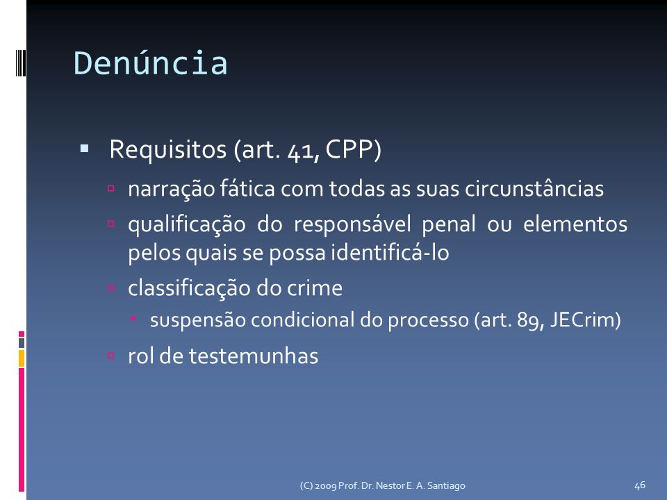 (C) 2009 Prof. Dr. Nestor E. A. Santiago 46 Denúncia Requisitos (art.