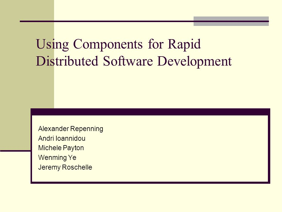 Using Components for Rapid Distributed Software Development Alexander Repenning Andri Ioannidou Michele Payton Wenming Ye Jeremy Roschelle