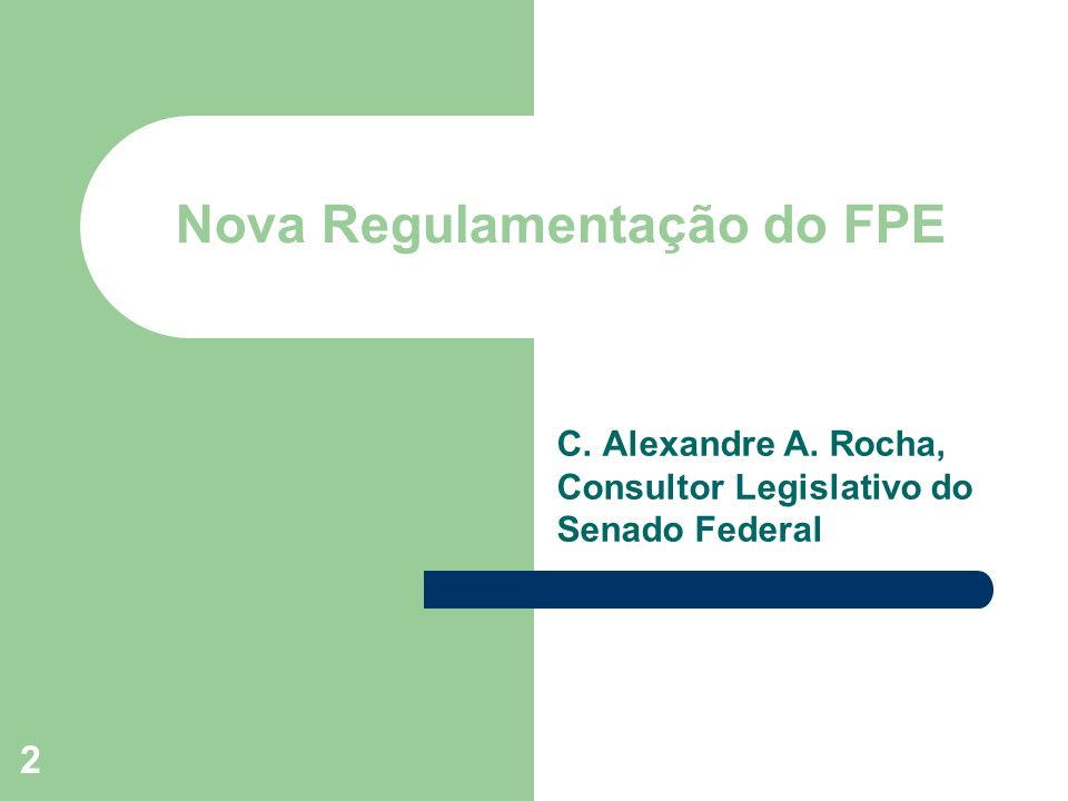 2 Nova Regulamentação do FPE C. Alexandre A. Rocha, Consultor Legislativo do Senado Federal