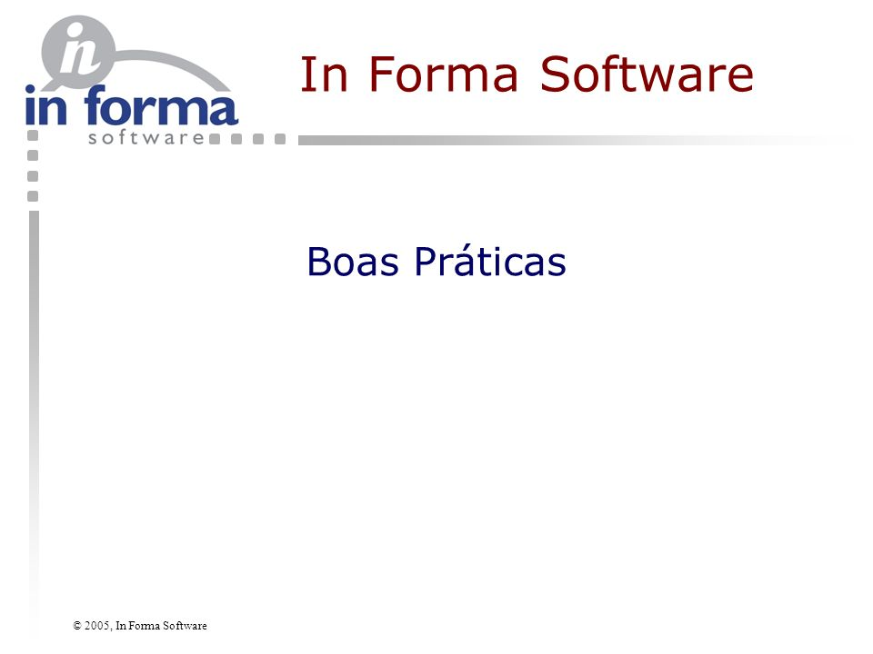© 2005, In Forma Software Boas Práticas In Forma Software