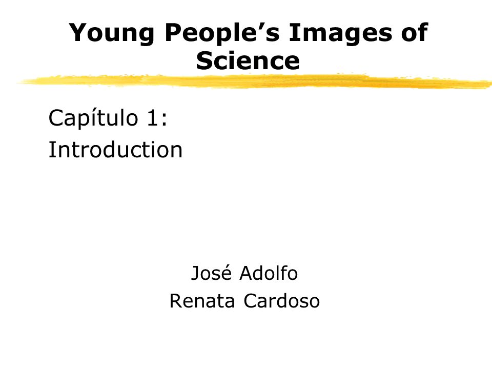 Young Peoples Images of Science Capítulo 1: Introduction José Adolfo Renata Cardoso
