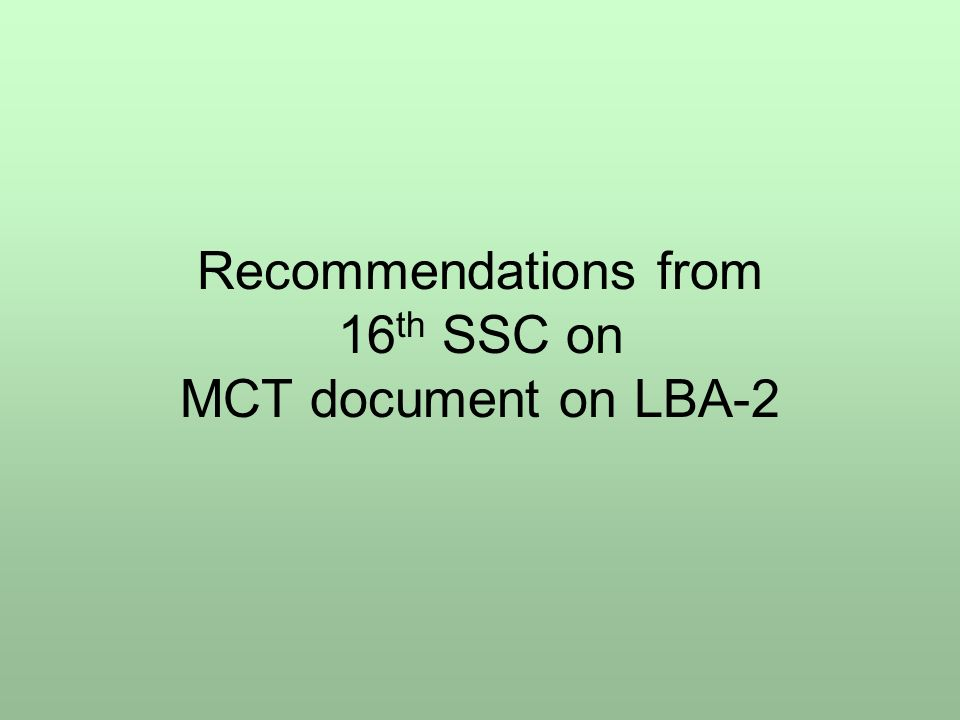 Recommendations from 16 th SSC on MCT document on LBA-2