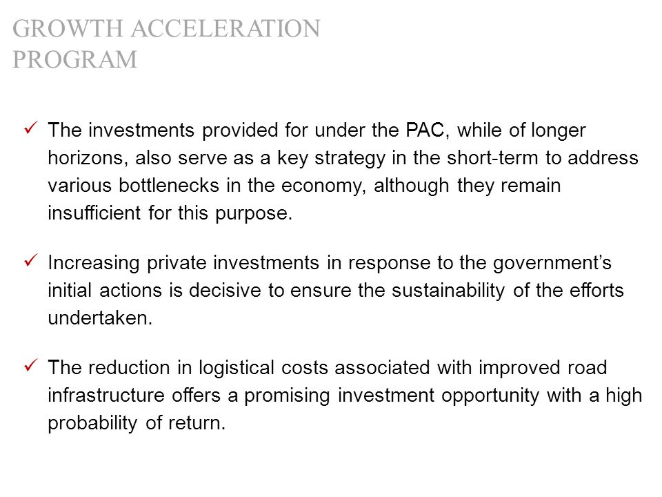The investments provided for under the PAC, while of longer horizons, also serve as a key strategy in the short-term to address various bottlenecks in the economy, although they remain insufficient for this purpose.