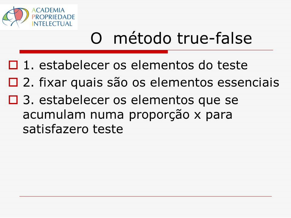 O método true-false 1. estabelecer os elementos do teste 2.