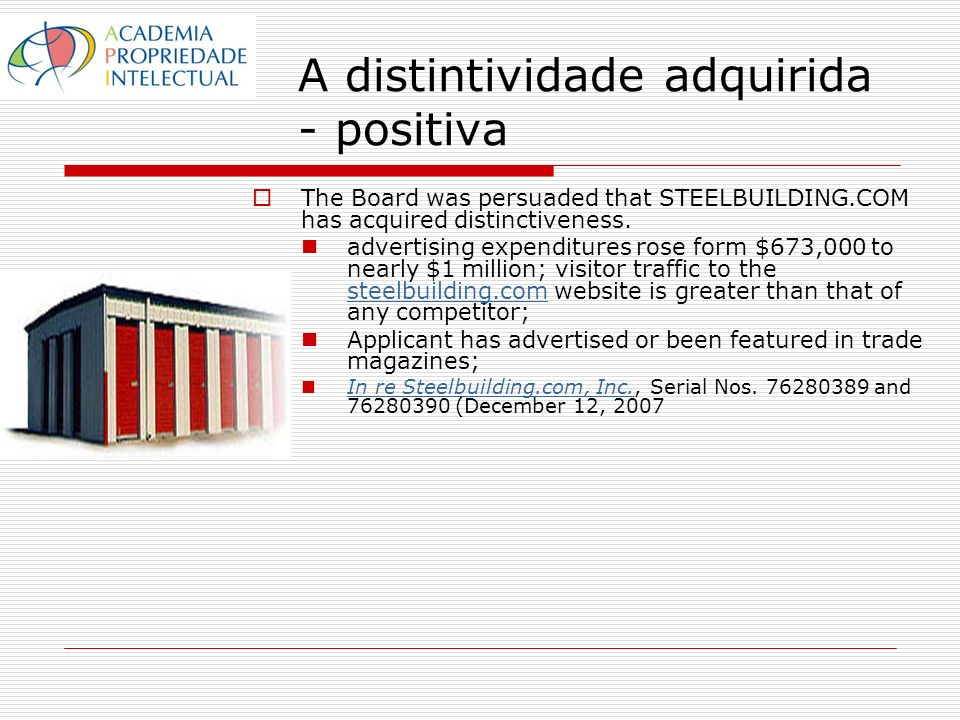 A distintividade adquirida - positiva The Board was persuaded that STEELBUILDING.COM has acquired distinctiveness.