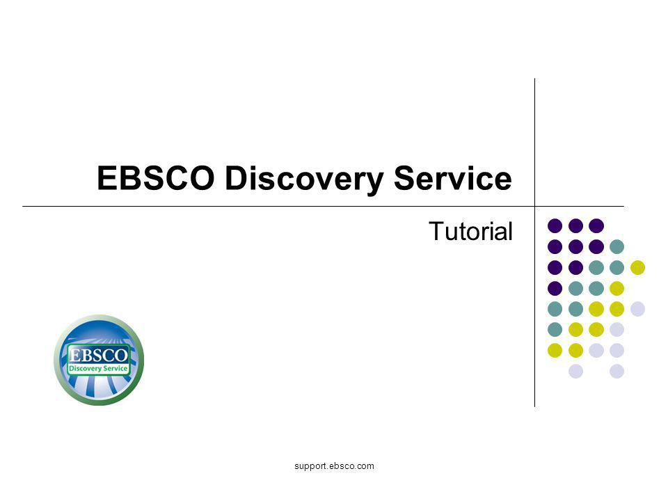 support.ebsco.com EBSCO Discovery Service Tutorial