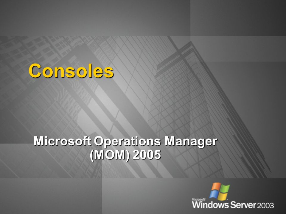 Consoles Microsoft Operations Manager (MOM) 2005