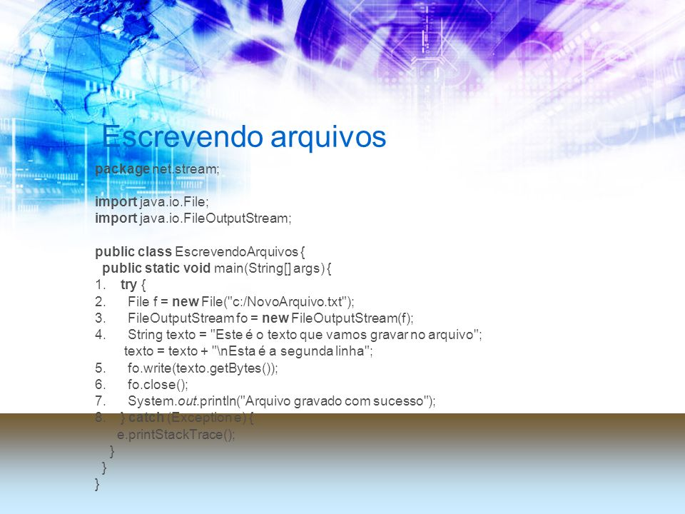 Escrevendo arquivos package net.stream; import java.io.File; import java.io.FileOutputStream; public class EscrevendoArquivos { public static void main(String[] args) { 1.