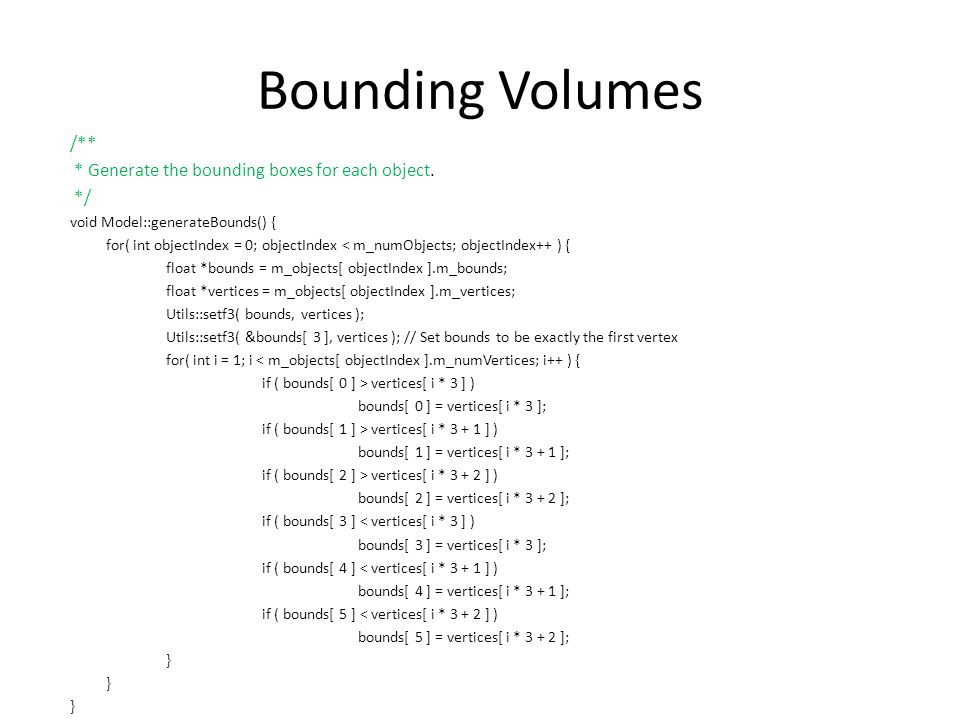 Bounding Volumes /** * Generate the bounding boxes for each object.