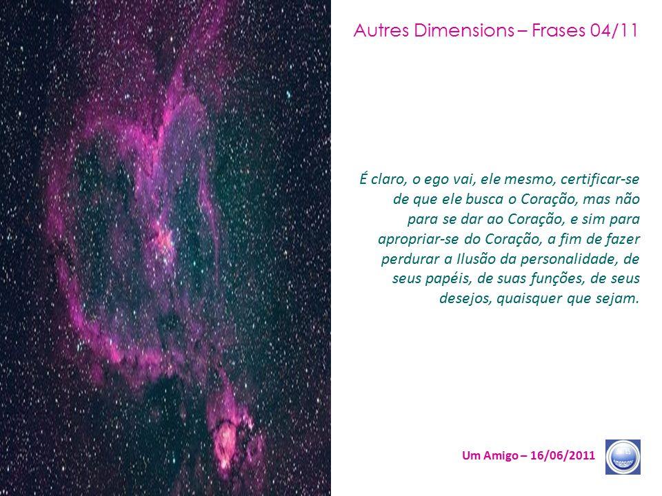 Autres Dimensions Frases 0111 Um Amigo 16062011 O Ego Sendo