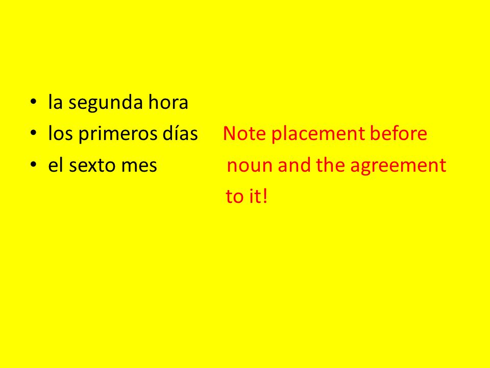 la segunda hora los primeros días Note placement before el sexto mes noun and the agreement to it!
