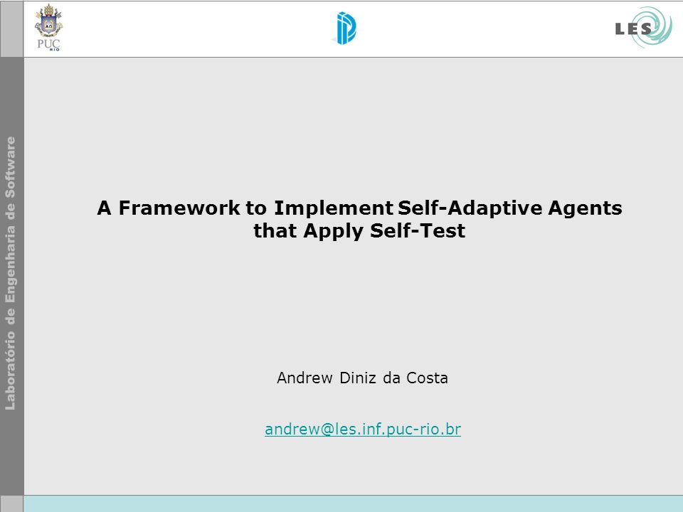 A Framework to Implement Self-Adaptive Agents that Apply Self-Test Andrew Diniz da Costa