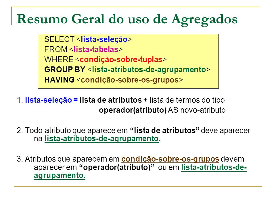 Resumo Geral do uso de Agregados SELECT FROM WHERE GROUP BY HAVING 1.