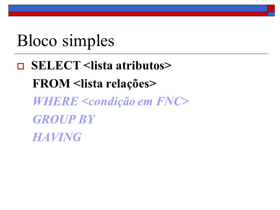 Bloco simples SELECT FROM WHERE GROUP BY HAVING