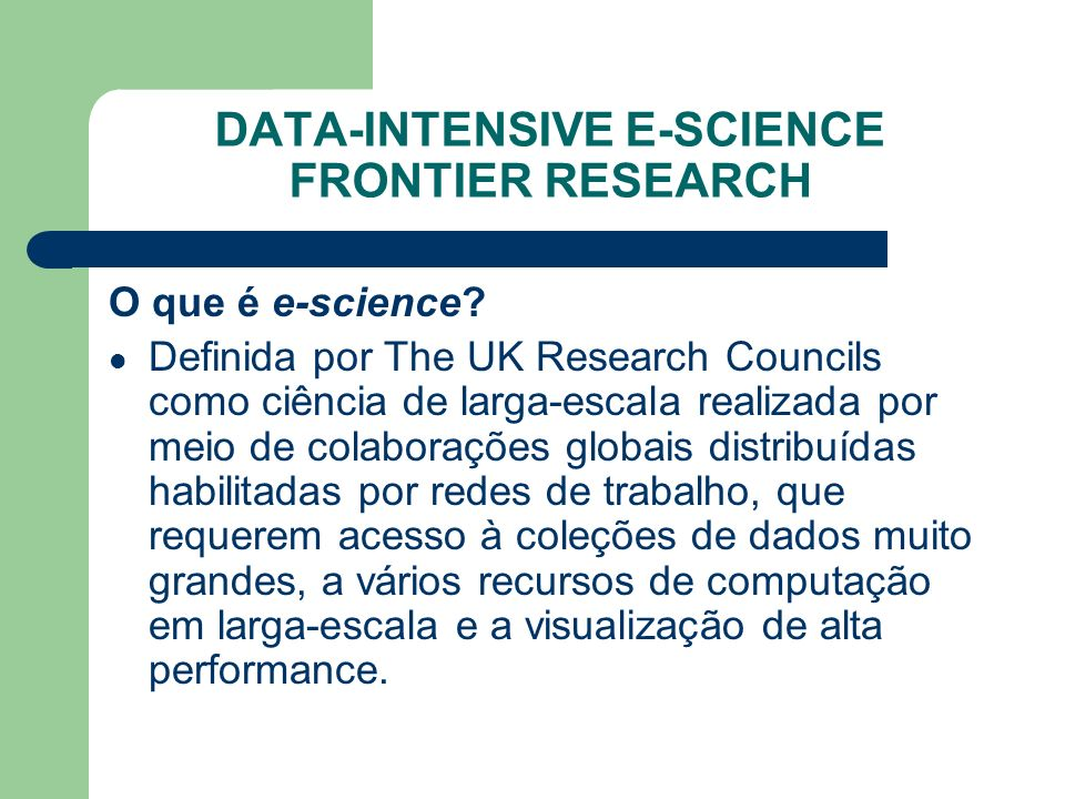 DATA-INTENSIVE E-SCIENCE FRONTIER RESEARCH O que é e-science.