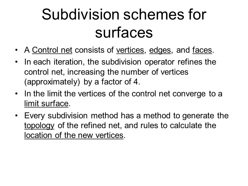 Subdivision schemes for surfaces A Control net consists of vertices, edges, and faces.