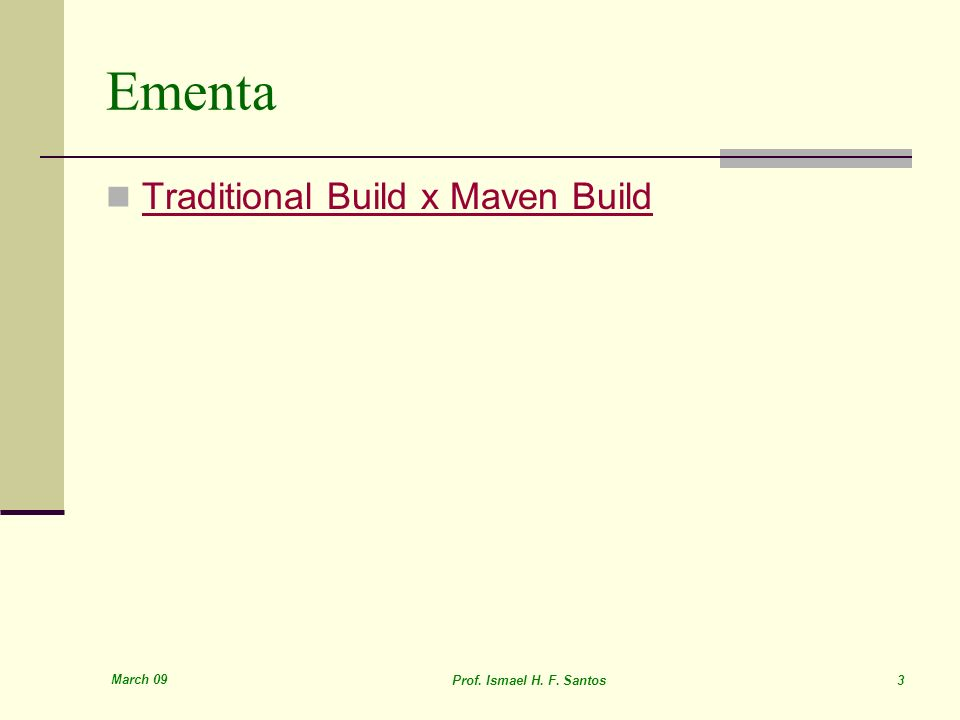March 09 Prof. Ismael H. F. Santos 3 Ementa Traditional Build x Maven Build