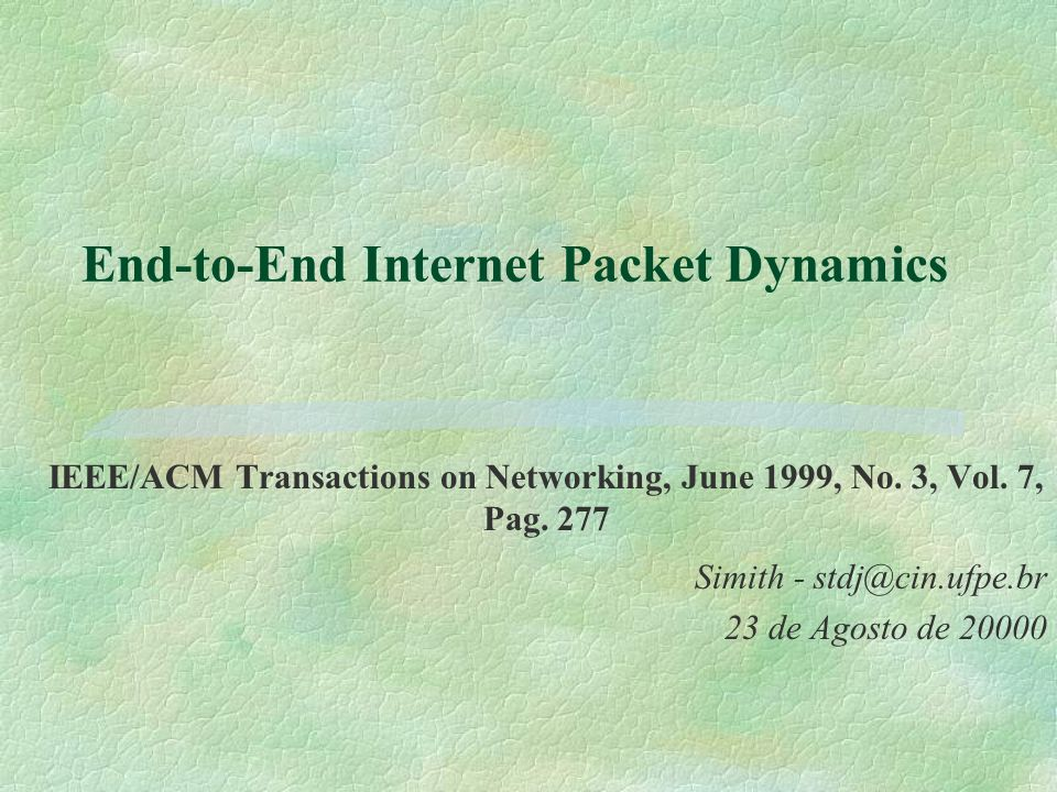 End-to-End Internet Packet Dynamics IEEE/ACM Transactions on Networking, June 1999, No.