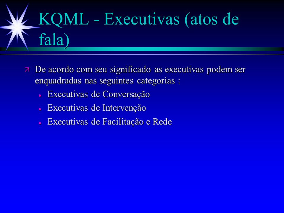 KQML - parâmetros ä As principais palavras-chaves (parâmetros) das executivas KQML são as seguintes : executiva (:sender executiva (:sender :receiver :receiver :reply-with :reply-with :in-reply-to :in-reply-to :language :language :ontology :ontology :content )