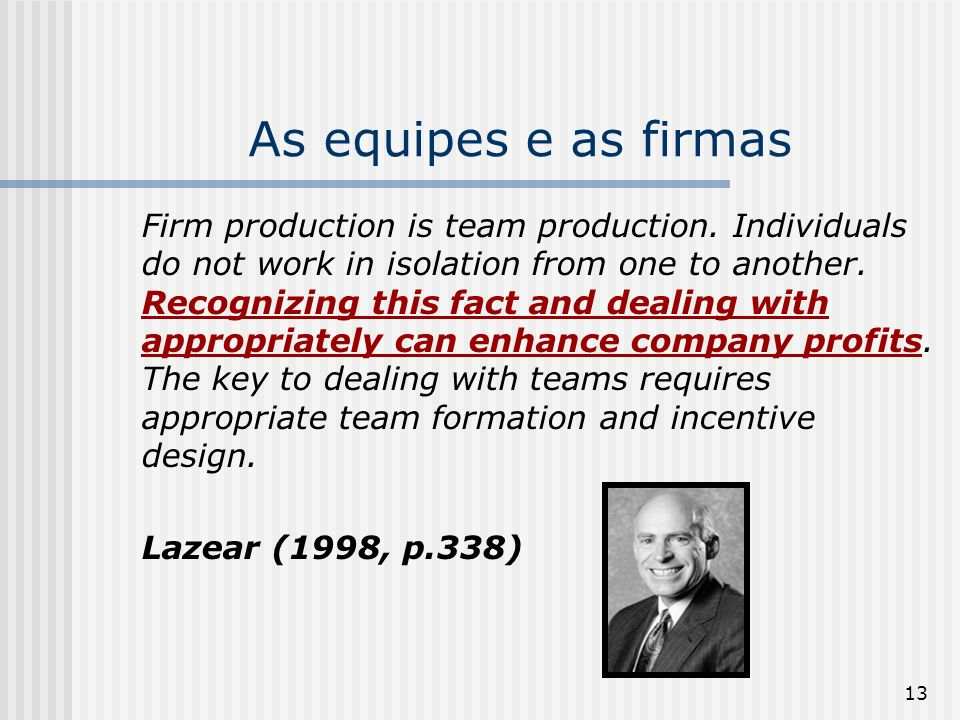 13 As equipes e as firmas Firm production is team production.