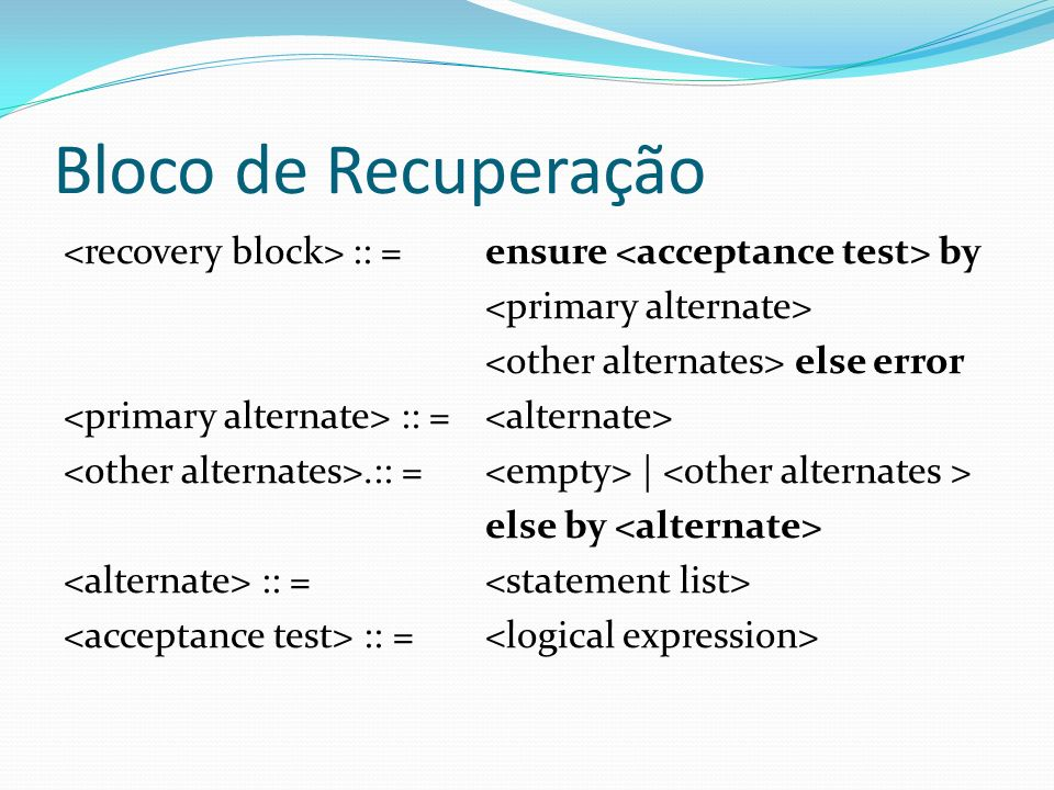 Bloco de Recuperação :: = ensure by else error :: =.:: = | else by :: =
