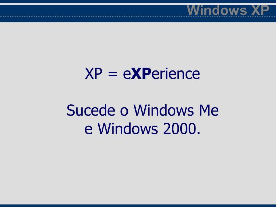 XP = eXPerience Sucede o Windows Me e Windows Windows XP