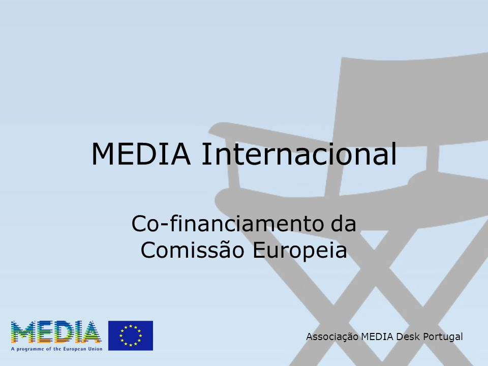 Associação MEDIA Desk Portugal MEDIA Internacional Co-financiamento da Comissão Europeia
