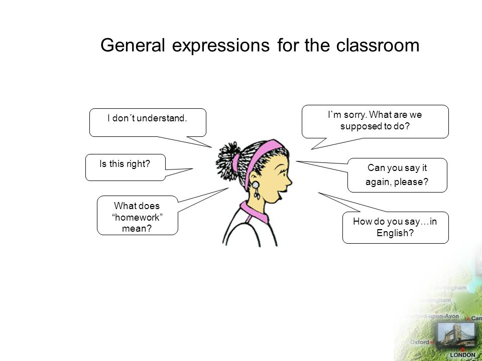 General expressions for the classroom I`m sorry. What are we supposed to do.